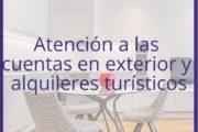 Atención a las cuentas en exterior y alquileres turísticos