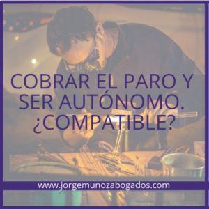 COBRAR EL PARO Y SER AUTÓNOMO. ¿COMPATIBLE?