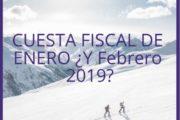 CUESTA FISCAL DE ENERO ¿Y Febrero 2019?