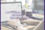 LOS PERJUICIOS DE TENER DEUDAS CON LA SEGURIDAD SOCIAL