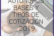 Autónomos Bases y Tipos de Cotización 2019