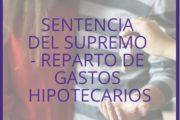 SENTENCIA DEL SUPREMO - REPARTO DE GASTOS HIPOTECARIOS