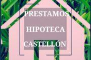 Prestamos Hipoteca Castellón